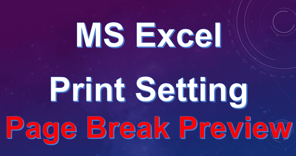 How to print settings in excel excel print Setting and Setup | Page Break Preview |